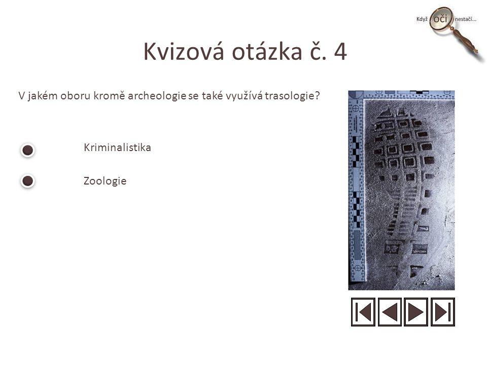 Kvizová otázka č. 4 V jakém oboru kromě archeologie se také využívá trasologie.