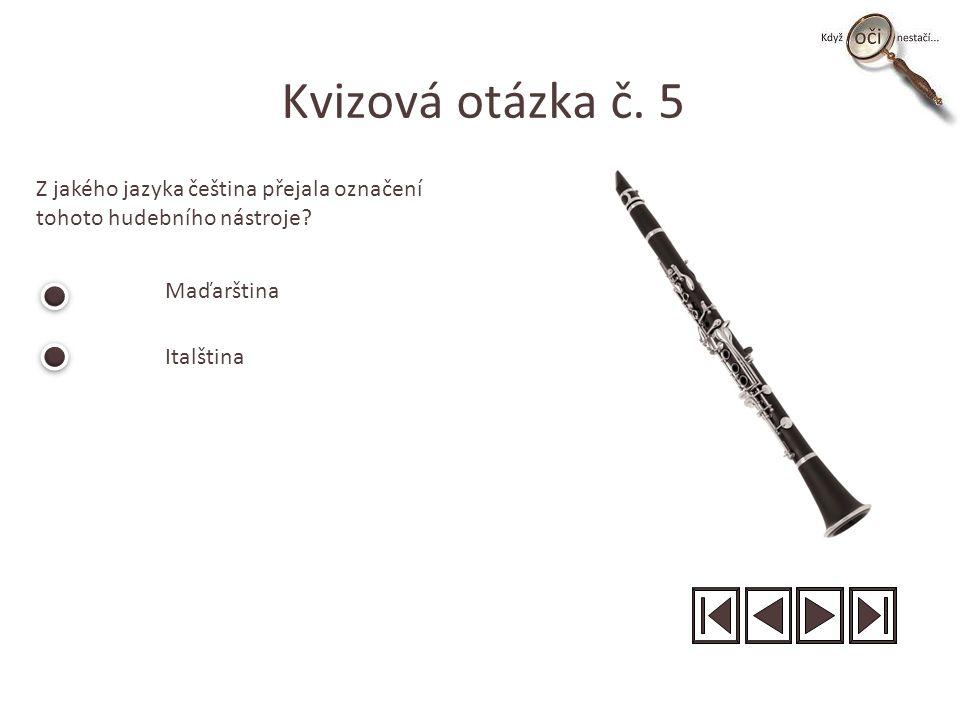 Kvizová otázka č. 5 Z jakého jazyka čeština přejala označení tohoto hudebního nástroje.