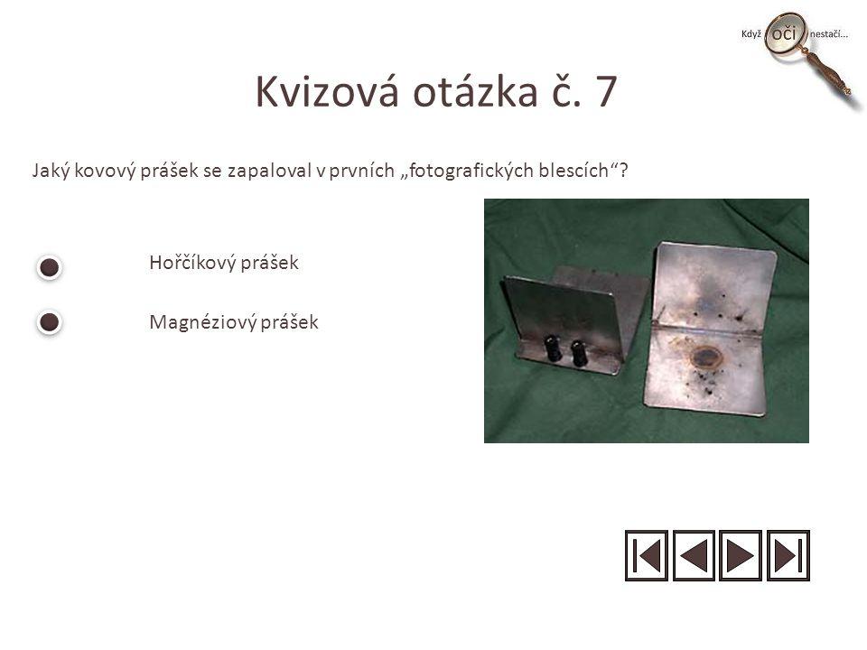 """Kvizová otázka č. 7 Jaký kovový prášek se zapaloval v prvních """"fotografických blescích ."""