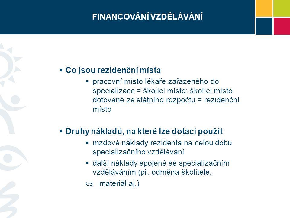 FINANCOVÁNÍ VZDĚLÁVÁNÍ  Co jsou rezidenční místa  pracovní místo lékaře zařazeného do specializace = školící místo; školící místo dotované ze státní