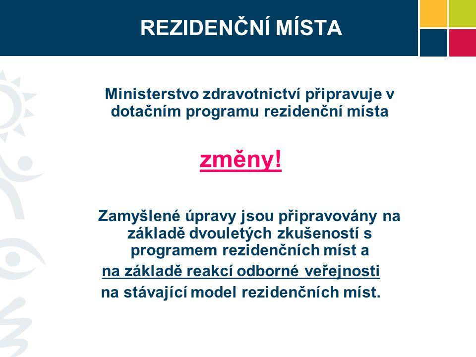 REZIDENČNÍ MÍSTA Ministerstvo zdravotnictví připravuje v dotačním programu rezidenční místa změny! Zamyšlené úpravy jsou připravovány na základě dvoul