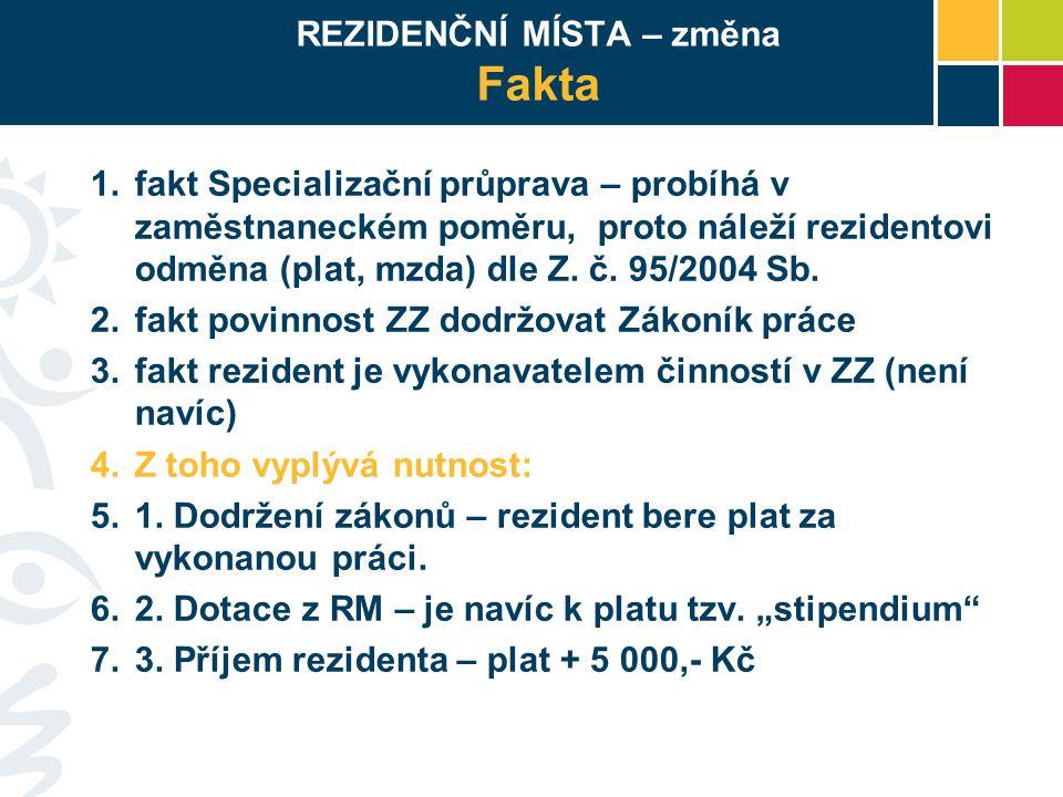 REZIDENČNÍ MÍSTA – změna Fakta 1.fakt Specializační průprava – probíhá v zaměstnaneckém poměru, proto náleží rezidentovi odměna (plat, mzda) dle Z. č.