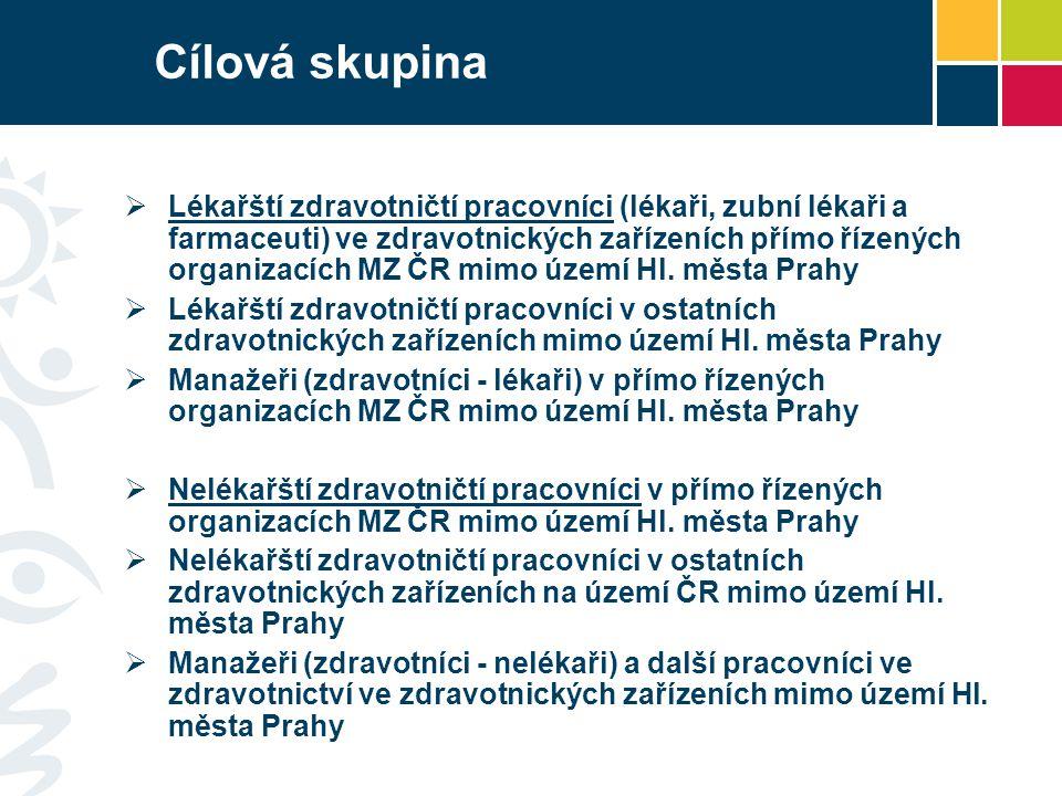 Cílová skupina  Lékařští zdravotničtí pracovníci (lékaři, zubní lékaři a farmaceuti) ve zdravotnických zařízeních přímo řízených organizacích MZ ČR mimo území Hl.