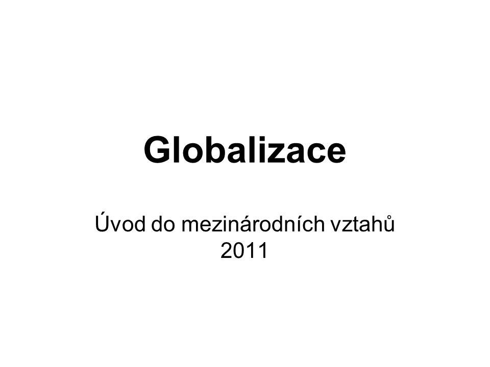 Globalizace Úvod do mezinárodních vztahů 2011
