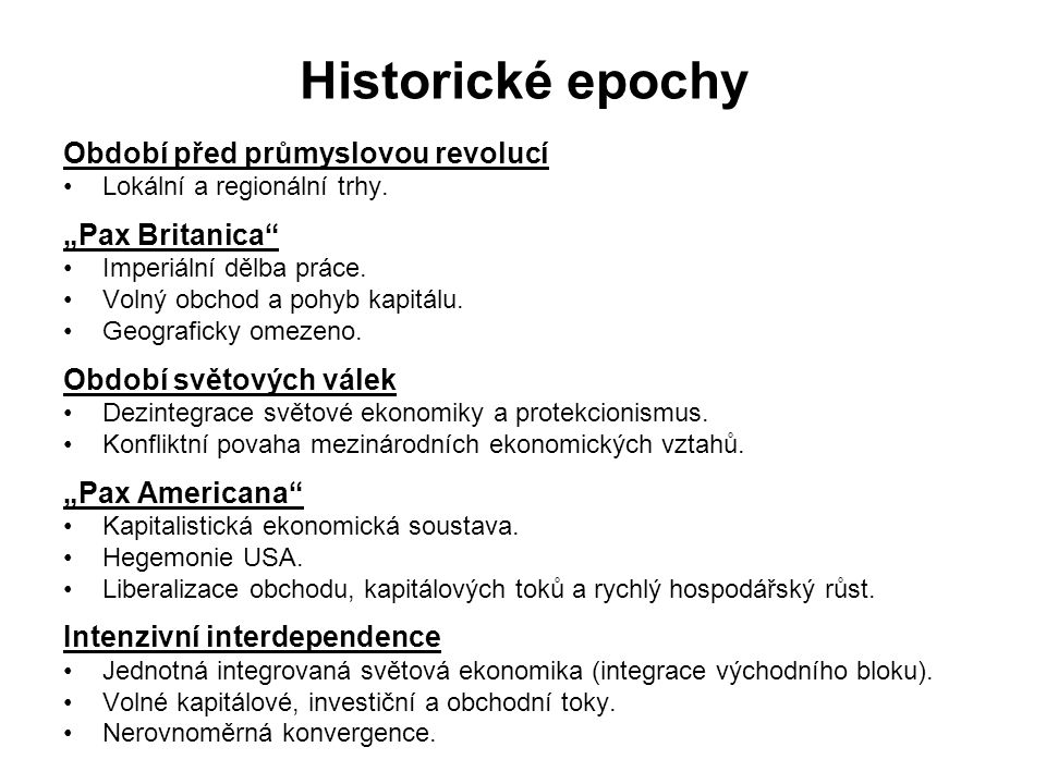 Historické epochy Období před průmyslovou revolucí Lokální a regionální trhy.