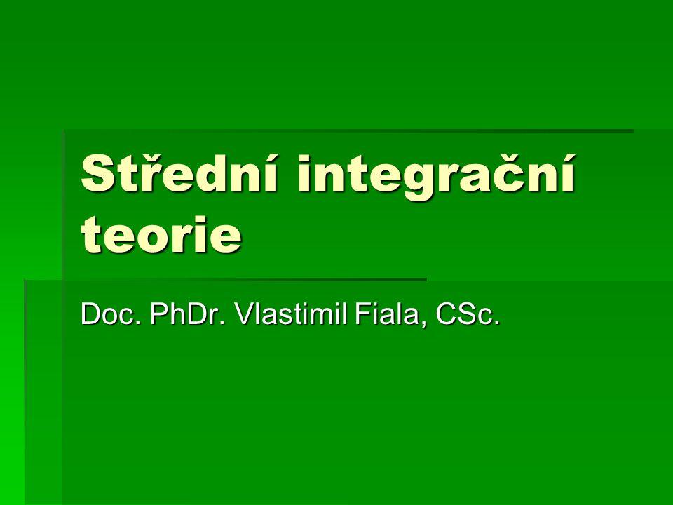 Střední integrační teorie Doc. PhDr. Vlastimil Fiala, CSc.