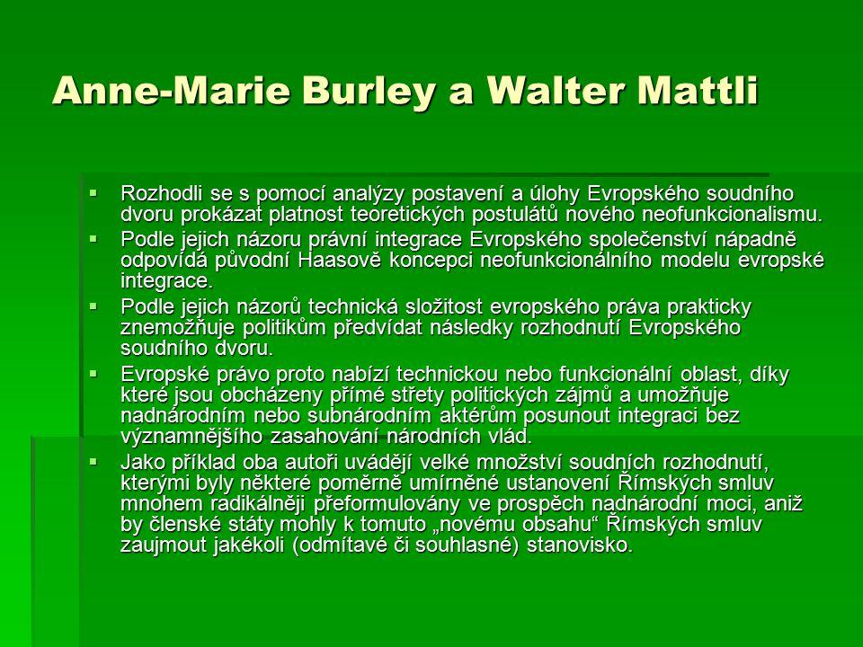 Anne-Marie Burley a Walter Mattli  Rozhodli se s pomocí analýzy postavení a úlohy Evropského soudního dvoru prokázat platnost teoretických postulátů