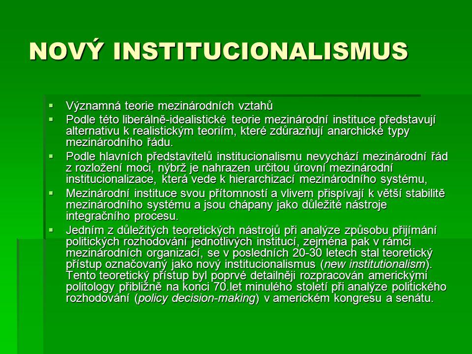 NOVÝ INSTITUCIONALISMUS  Významná teorie mezinárodních vztahů  Podle této liberálně-idealistické teorie mezinárodní instituce představují alternativ