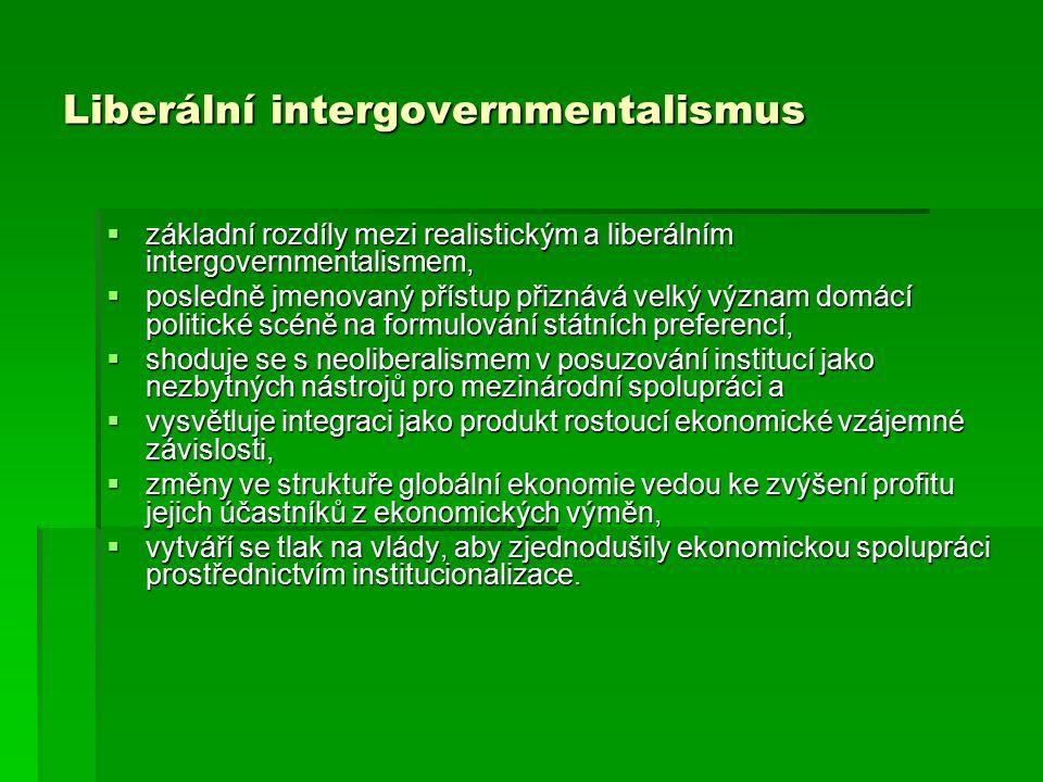 Liberální intergovernmentalismus  základní rozdíly mezi realistickým a liberálním intergovernmentalismem,  posledně jmenovaný přístup přiznává velký