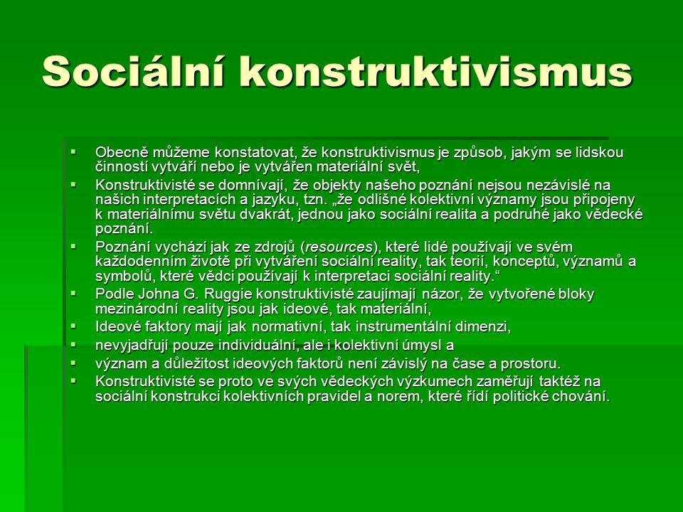 Sociální konstruktivismus  Obecně můžeme konstatovat, že konstruktivismus je způsob, jakým se lidskou činností vytváří nebo je vytvářen materiální sv