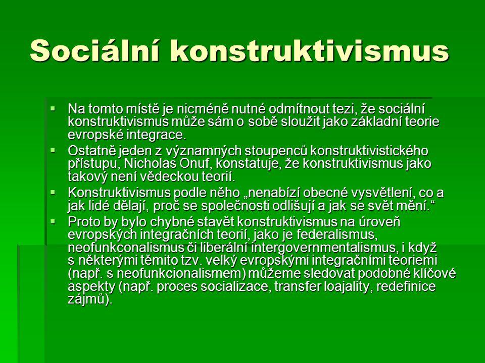 Sociální konstruktivismus  Na tomto místě je nicméně nutné odmítnout tezi, že sociální konstruktivismus může sám o sobě sloužit jako základní teorie
