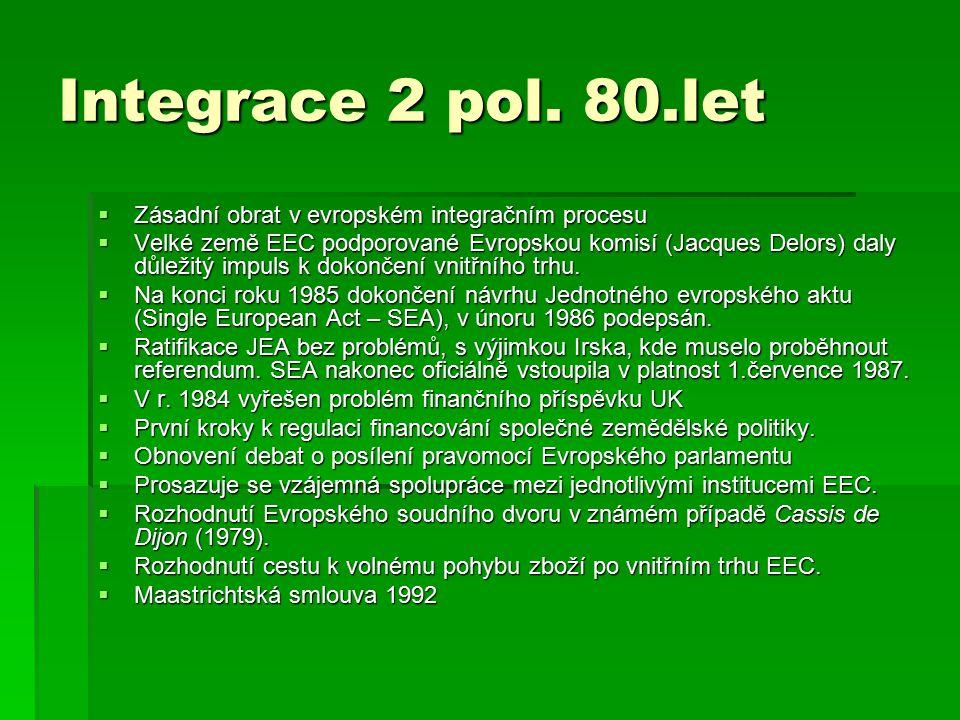 Integrace 2 pol. 80.let  Zásadní obrat v evropském integračním procesu  Velké země EEC podporované Evropskou komisí (Jacques Delors) daly důležitý i