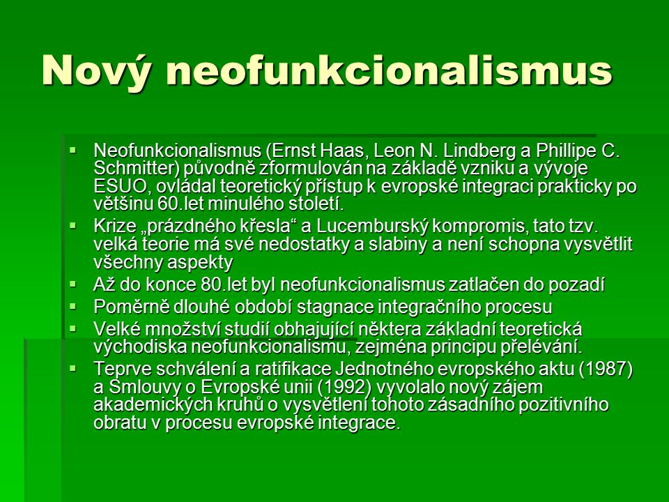 Nový neofunkcionalismus  Neofunkcionalismus (Ernst Haas, Leon N. Lindberg a Phillipe C. Schmitter) původně zformulován na základě vzniku a vývoje ESU