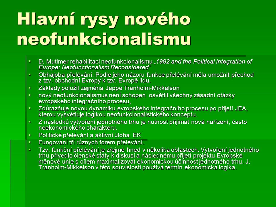 "Hlavní rysy nového neofunkcionalismu  D. Mutimer rehabilitaci neofunkcionalismu ""1992 and the Political Integration of Europe: Neofunctionalism Recon"