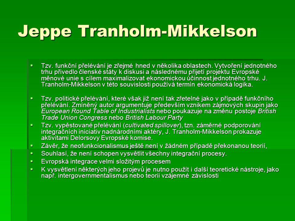 Jeppe Tranholm-Mikkelson  Tzv. funkční přelévání je zřejmé hned v několika oblastech. Vytvoření jednotného trhu přivedlo členské státy k diskusi a ná