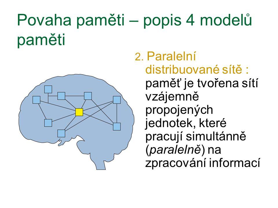 2. Paralelní distribuované sítě : paměť je tvořena sítí vzájemně propojených jednotek, které pracují simultánně (paralelně) na zpracování informací Po