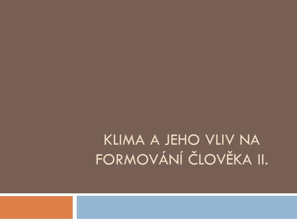 KLIMA A JEHO VLIV NA FORMOVÁNÍ ČLOVĚKA II.