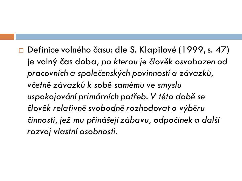  Definice volného času: dle S. Klapilové (1999, s. 47) je volný čas doba, po kterou je člověk osvobozen od pracovních a společenských povinností a zá