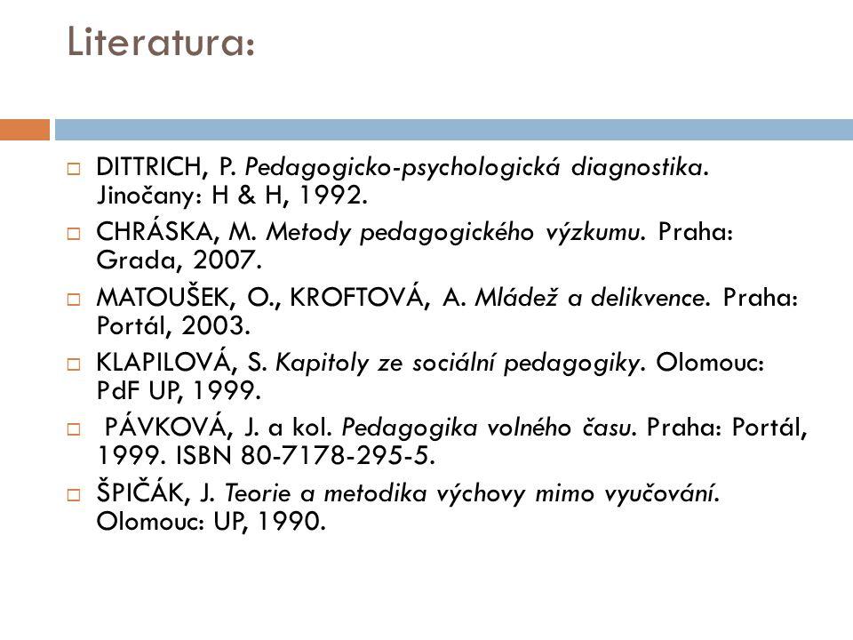 Literatura:  DITTRICH, P. Pedagogicko-psychologická diagnostika. Jinočany: H & H, 1992.  CHRÁSKA, M. Metody pedagogického výzkumu. Praha: Grada, 200