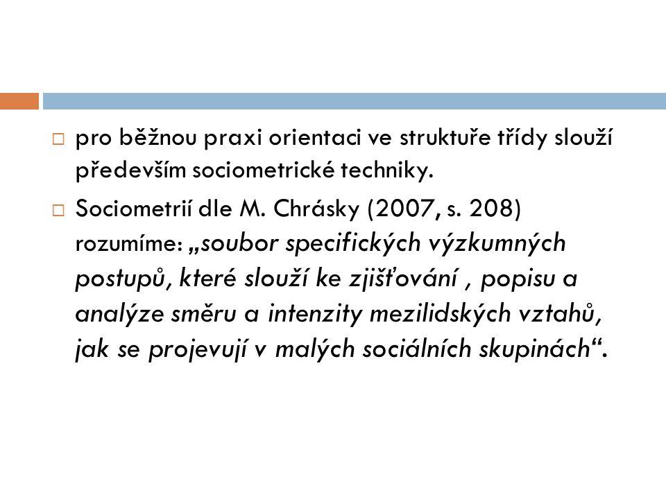 """ pro běžnou praxi orientaci ve struktuře třídy slouží především sociometrické techniky.  Sociometrií dle M. Chrásky (2007, s. 208) rozumíme: """"soubor"""