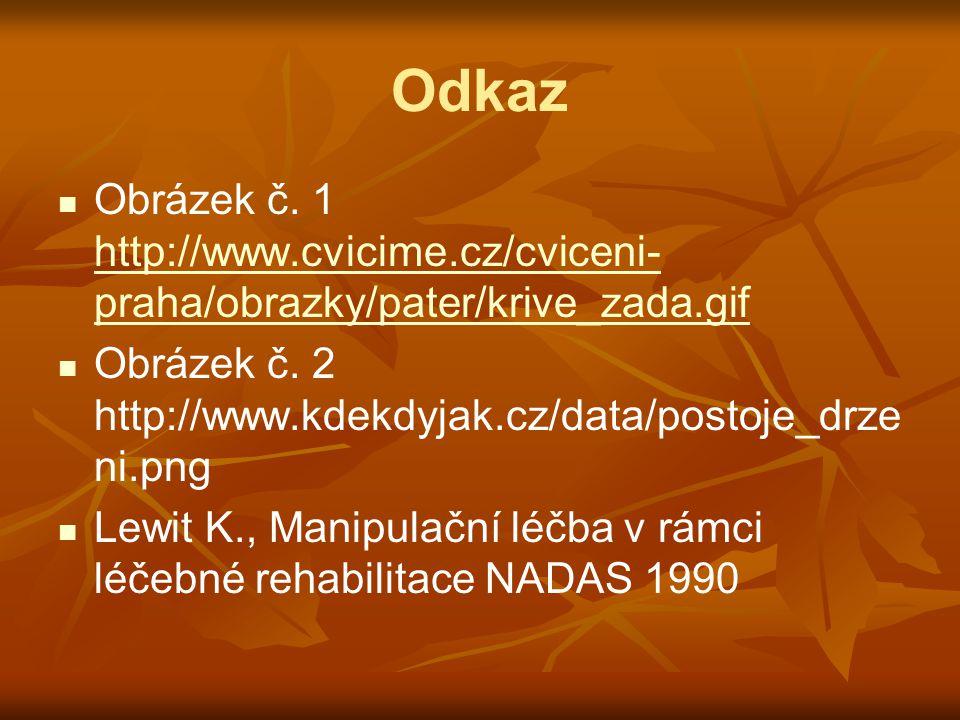 Odkaz Obrázek č. 1 http://www.cvicime.cz/cviceni- praha/obrazky/pater/krive_zada.gif http://www.cvicime.cz/cviceni- praha/obrazky/pater/krive_zada.gif