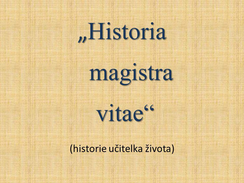 """"""" Historia magistra magistra vitae"""" vitae"""" (historie učitelka života)"""