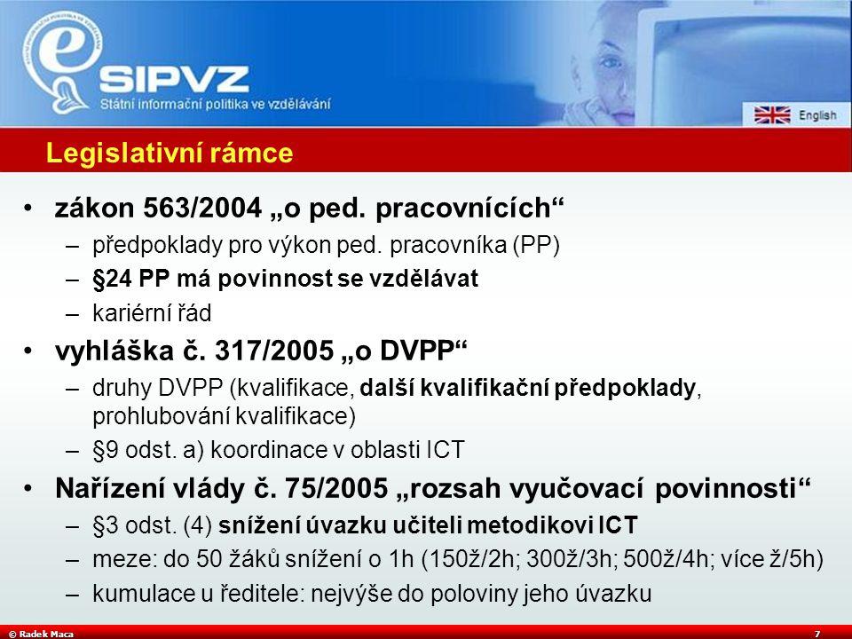 """© Radek Maca7 Legislativní rámce zákon 563/2004 """"o ped. pracovnících"""" –předpoklady pro výkon ped. pracovníka (PP) –§24 PP má povinnost se vzdělávat –k"""