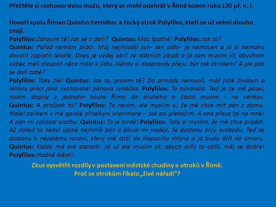 Přečtěte si rozhovor dvou mužů, který se mohl odehrát v Římě kolem roku 130 př. n. l. Hovoří spolu Říman Quintus Ferridius a řecký otrok Polyfilos, kt