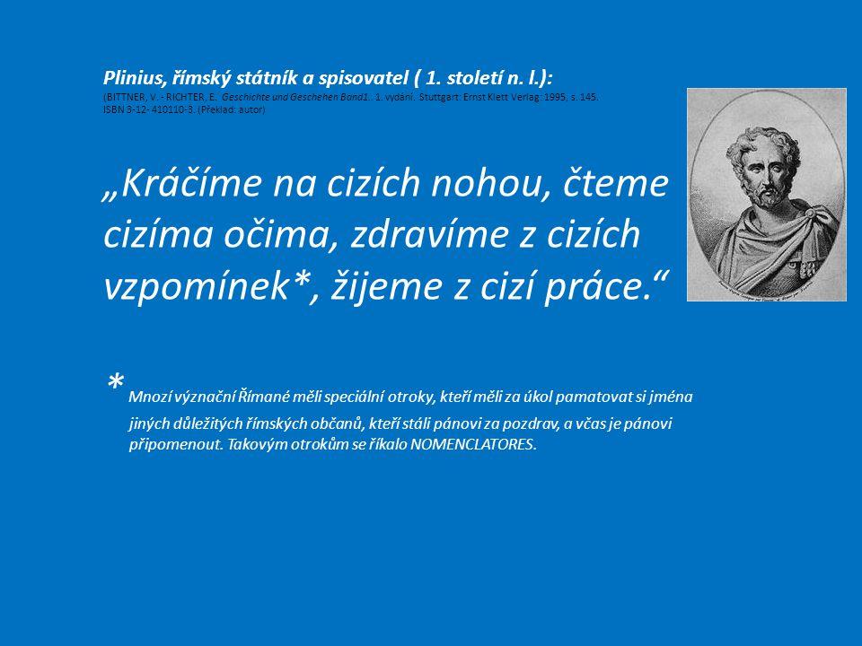 Plinius, římský státník a spisovatel ( 1. století n. l.): (BITTNER, V. - RICHTER, E. Geschichte und Geschehen Band1.. 1. vydání. Stuttgart: Ernst Klet