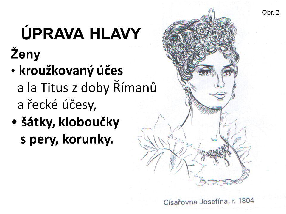 ÚPRAVA HLAVY Ženy kroužkovaný účes a la Titus z doby Římanů a řecké účesy, šátky, kloboučky s pery, korunky. Obr. 2