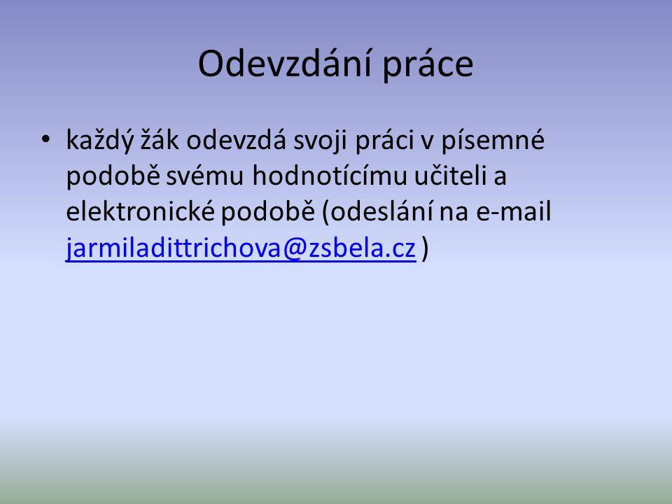 Odevzdání práce každý žák odevzdá svoji práci v písemné podobě svému hodnotícímu učiteli a elektronické podobě (odeslání na e-mail jarmiladittrichova@zsbela.cz ) jarmiladittrichova@zsbela.cz