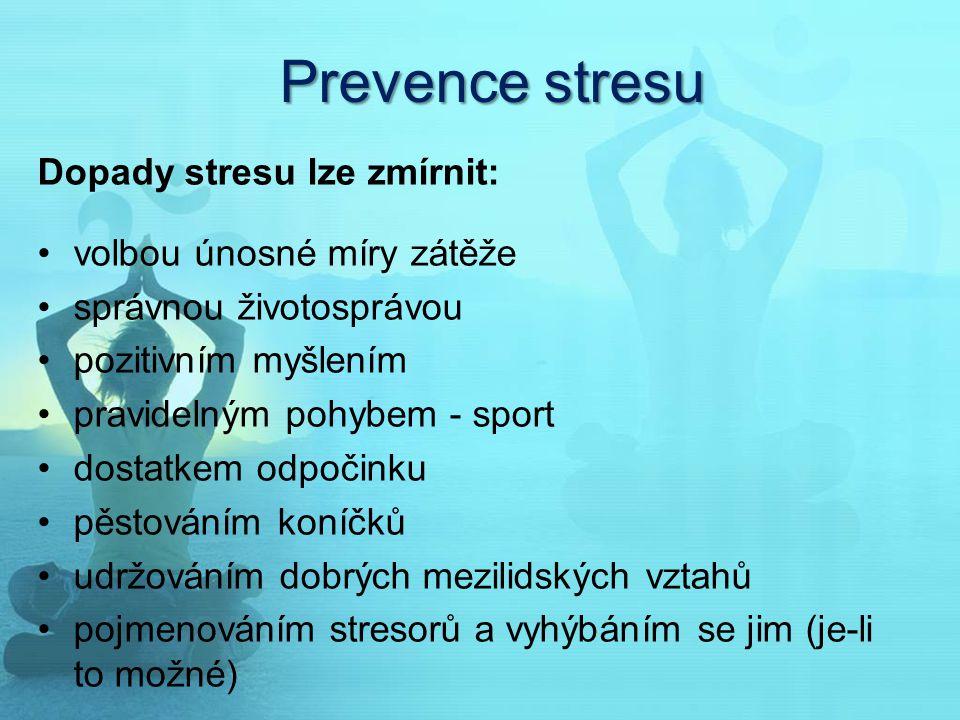 Prevence stresu Dopady stresu lze zmírnit: volbou únosné míry zátěže správnou životosprávou pozitivním myšlením pravidelným pohybem - sport dostatkem