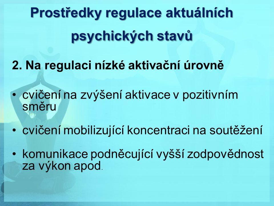 Prostředky regulace aktuálních psychických stavů 2. Na regulaci nízké aktivační úrovně cvičení na zvýšení aktivace v pozitivním směru cvičení mobilizu