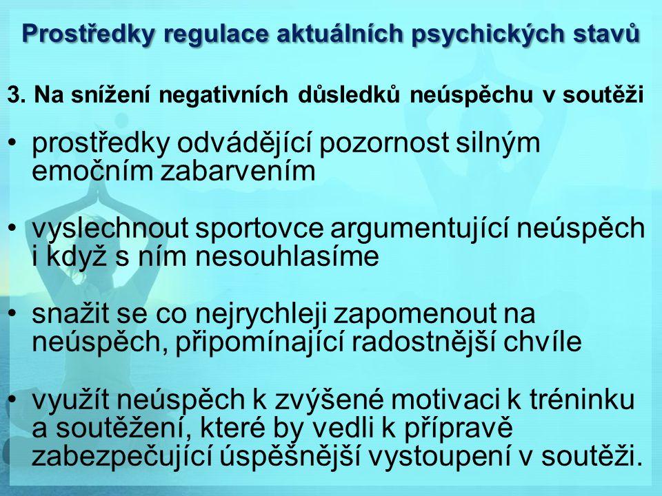 Prostředky regulace aktuálních psychických stavů 3. Na snížení negativních důsledků neúspěchu v soutěži prostředky odvádějící pozornost silným emočním