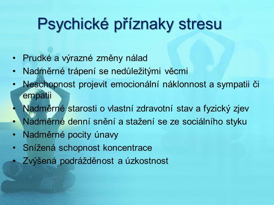 Psychické příznaky stresu Prudké a výrazné změny nálad Nadměrné trápení se nedůležitými věcmi Neschopnost projevit emocionální náklonnost a sympatii č