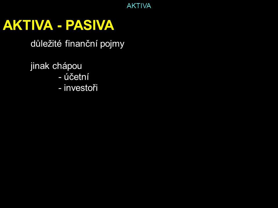 AKTIVA AKTIVA - PASIVA důležité finanční pojmy jinak chápou - účetní - investoři
