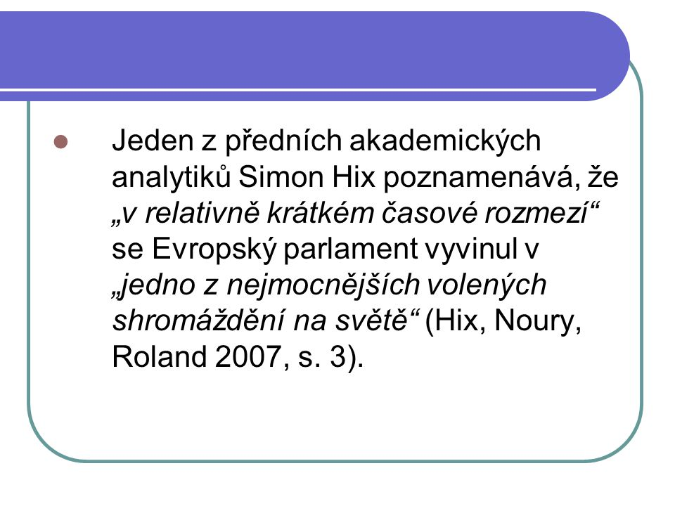 """Jeden z předních akademických analytiků Simon Hix poznamenává, že """"v relativně krátkém časové rozmezí"""" se Evropský parlament vyvinul v """"jedno z nejmoc"""