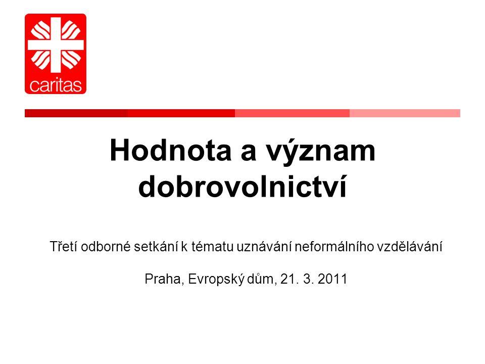 Hodnota a význam dobrovolnictví Třetí odborné setkání k tématu uznávání neformálního vzdělávání Praha, Evropský dům, 21.