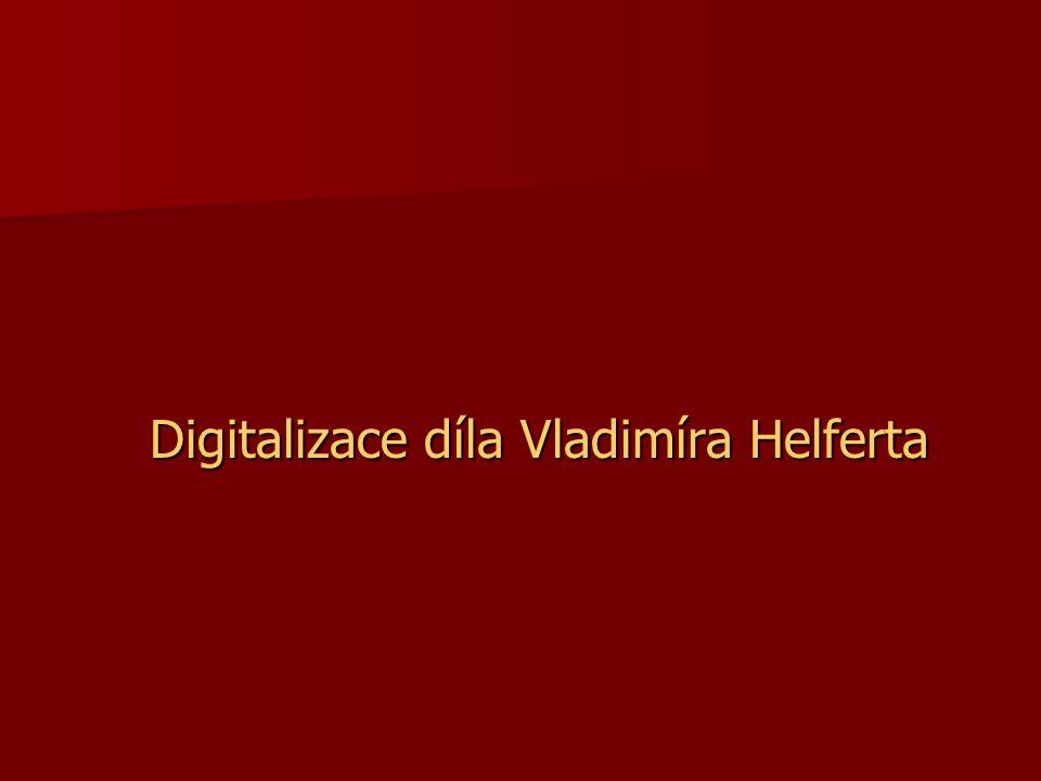 Digitalizace díla Vladimíra Helferta Digitalizace díla Vladimíra Helferta