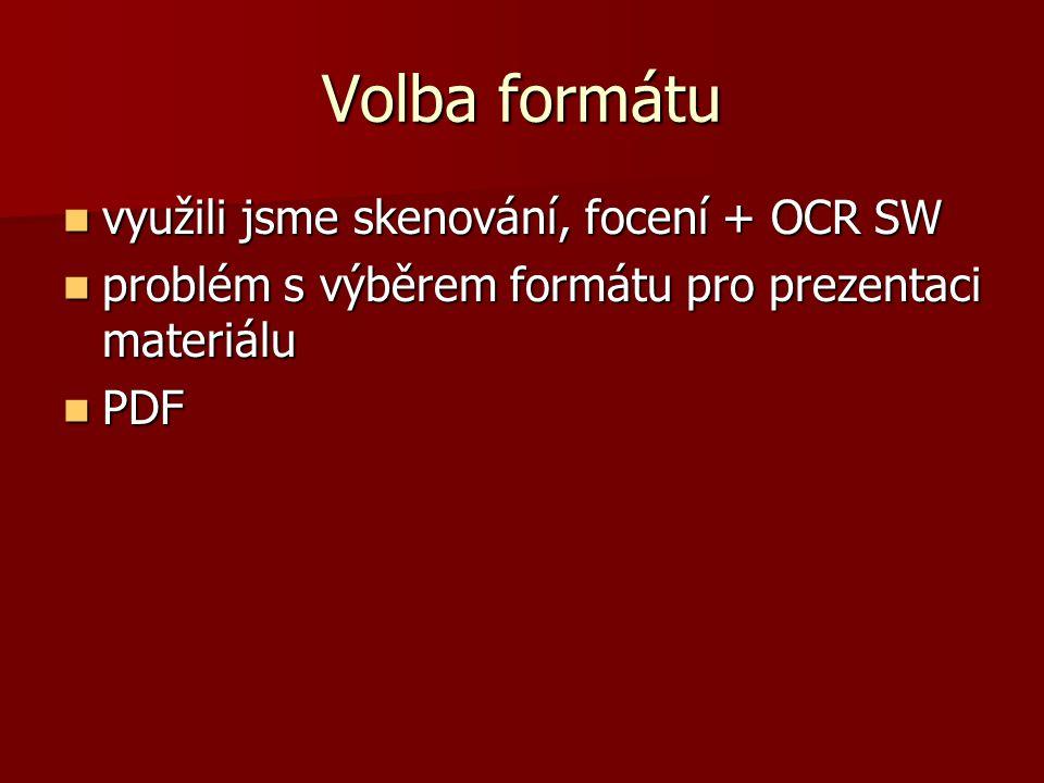 Volba formátu využili jsme skenování, focení + OCR SW využili jsme skenování, focení + OCR SW problém s výběrem formátu pro prezentaci materiálu problém s výběrem formátu pro prezentaci materiálu PDF PDF