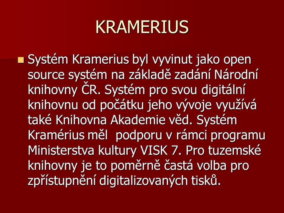 KRAMERIUS Systém Kramerius byl vyvinut jako open source systém na základě zadání Národní knihovny ČR.