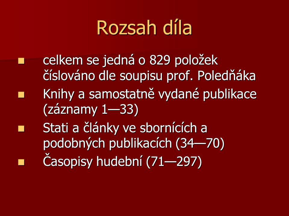 Rozsah díla celkem se jedná o 829 položek číslováno dle soupisu prof.