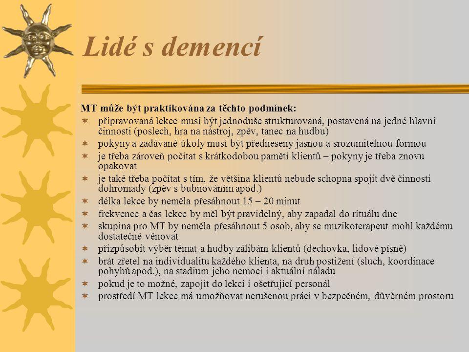 Lidé s demencí MT může být praktikována za těchto podmínek:  připravovaná lekce musí být jednoduše strukturovaná, postavená na jedné hlavní činnosti