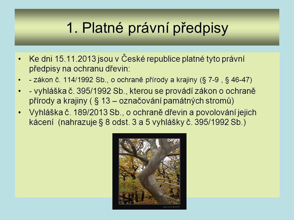 1. Platné právní předpisy Ke dni 15.11.2013 jsou v České republice platné tyto právní předpisy na ochranu dřevin: - zákon č. 114/1992 Sb., o ochraně p