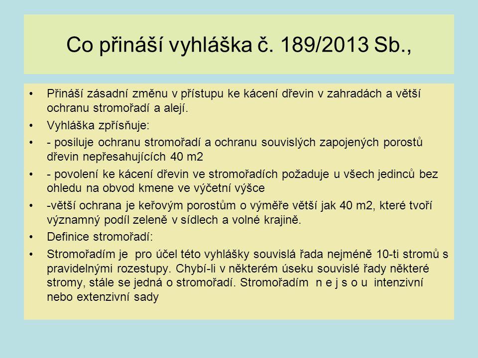 Co přináší vyhláška č. 189/2013 Sb., Přináší zásadní změnu v přístupu ke kácení dřevin v zahradách a větší ochranu stromořadí a alejí. Vyhláška zpřísň