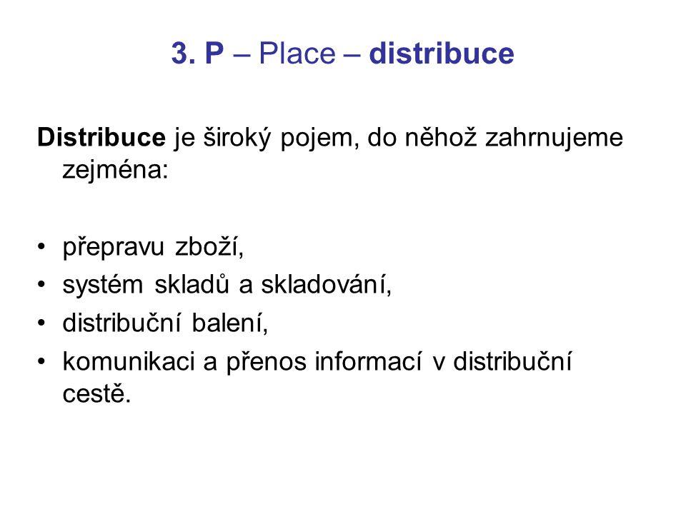 3. P – Place – distribuce Distribuce je široký pojem, do něhož zahrnujeme zejména: přepravu zboží, systém skladů a skladování, distribuční balení, kom