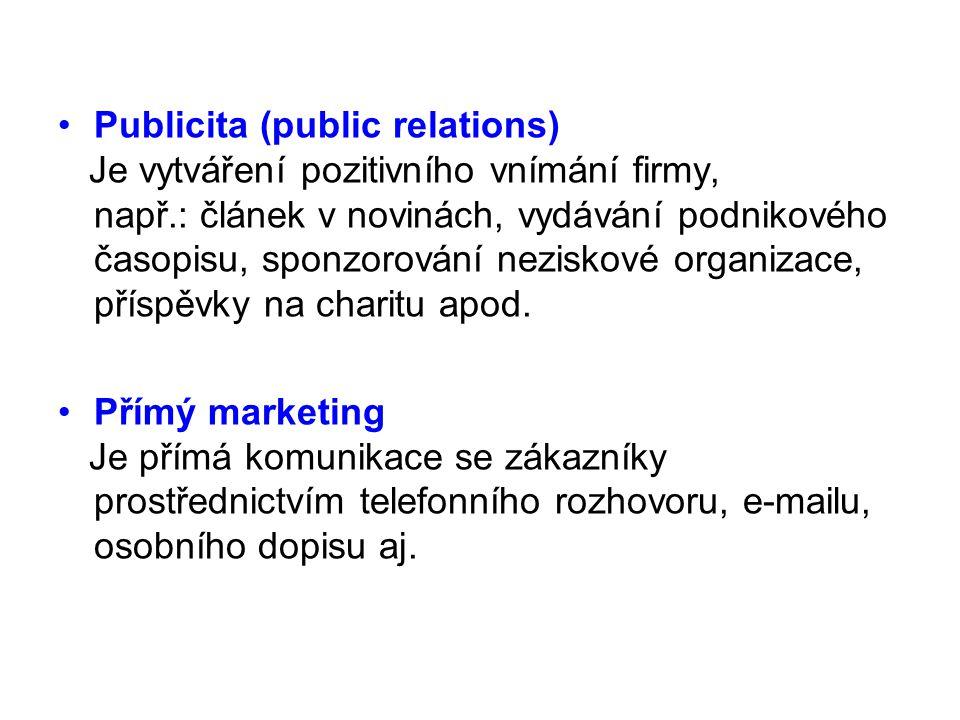Publicita (public relations) Je vytváření pozitivního vnímání firmy, např.: článek v novinách, vydávání podnikového časopisu, sponzorování neziskové o