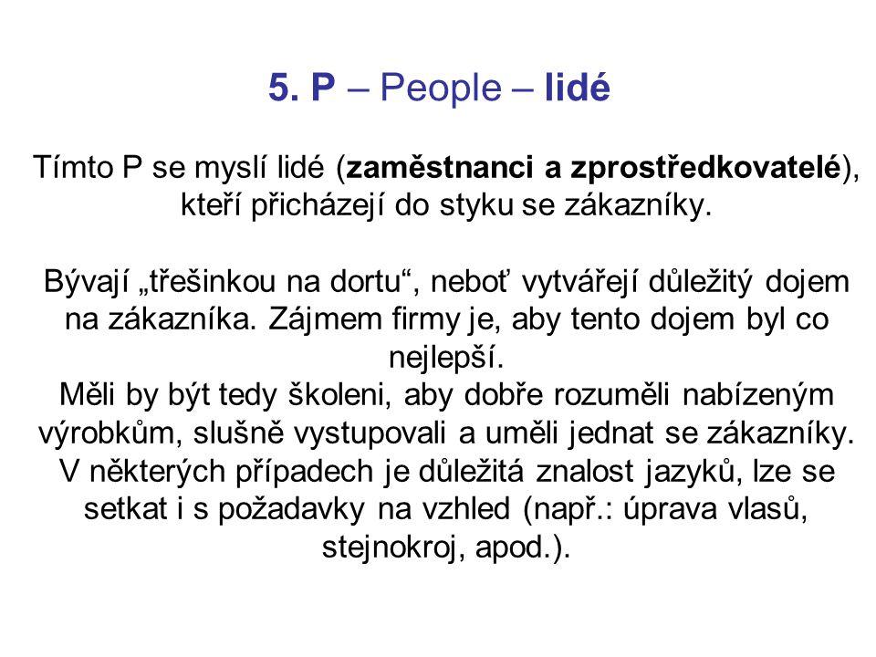"""5. P – People – lidé Tímto P se myslí lidé (zaměstnanci a zprostředkovatelé), kteří přicházejí do styku se zákazníky. Bývají """"třešinkou na dortu"""", neb"""
