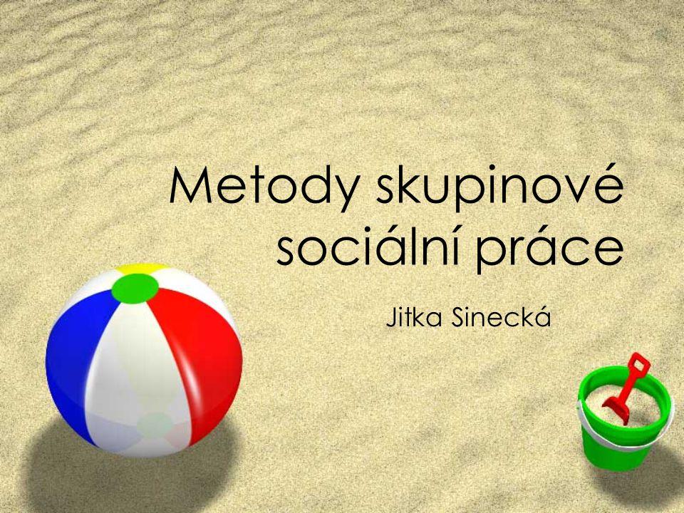 Metody skupinové sociální práce Jitka Sinecká