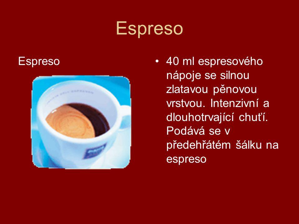 Espreso 40 ml espresového nápoje se silnou zlatavou pěnovou vrstvou. Intenzivní a dlouhotrvající chuťí. Podává se v předehřátém šálku na espreso